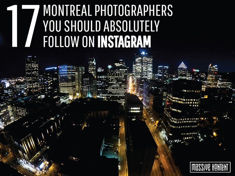 Amazing Montreal photographers on Instagram to follow